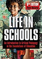 Life in Schools: An Introduction to Critical Pedagogy in the Foundations of Education, 6th Edition