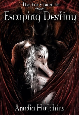 Escaping Destiny (The Fae Chronicles, #3) Amelia Hutchins