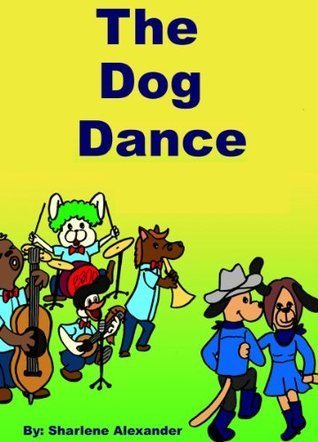 The Dog Dance (A Fun Interactive Childrens Picture Book Story,+++FUN SONG for this book) Sharlene Alexander