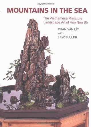 Mountains in the Sea: The Vietnamese Miniature Landscape Art of Hon Non Bo  by  Phan Van Lit