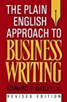 The Plain English Approach To Business Writing Edward P. Bailey