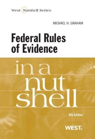 Grahams Federal Rules of Evidence in a Nutshell, 8th (Nutshell Series) Michael H. Graham