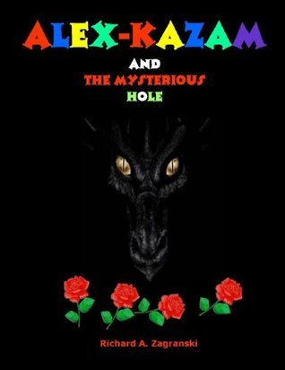 ALEX-KAZAM and The Mysterious Hole Richard A. Zagranski