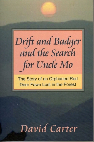 Drift and Badger and the Search for Uncle Mo: The Story of An Orphaned Red Deer Fawn Lost in the Forest David  Carter