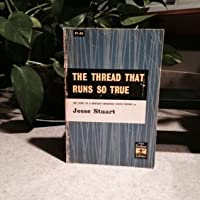 the thread that runs so true Thread that runs so true by jesse stuart available in trade paperback on powellscom, also read synopsis and reviews first published in 1949, jesse stuart's now classic personal account of.