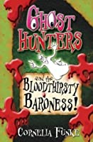 Ghost Hunters and the Bloodthirsty Baroness!. by Cornelia Funke
