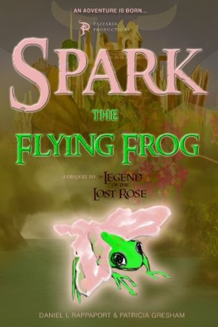 Spark the Flying Frog : An Epic Fairy Tale for teens ages 13-18+ (The Legend of Series)  by  Daniel L. Rappaport