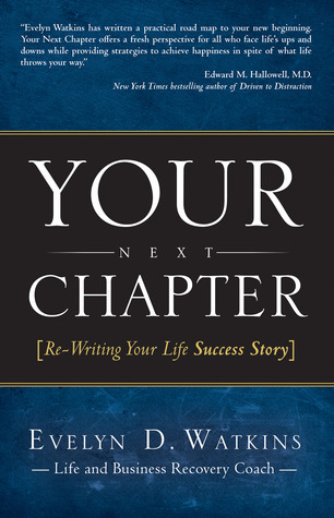 Your Next Chapter: Re-Writing Your Life Success Story Evelyn Watkins