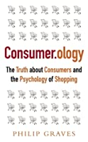 Consumerology, New Edition: The Truth about Consumers and the Psychology of Shopping