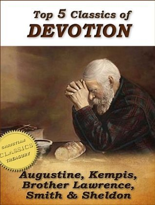 Top 5 Classics of DEVOTION: Confessions of St. Augustine, Imitation of Christ, Practice of the Presence of God, Christians Secret to a Happy Life, In His Steps Augustine of Hippo