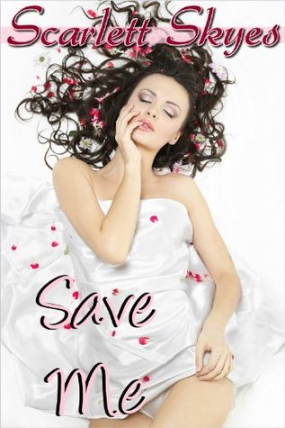Save Me  by  Scarlett Skyes