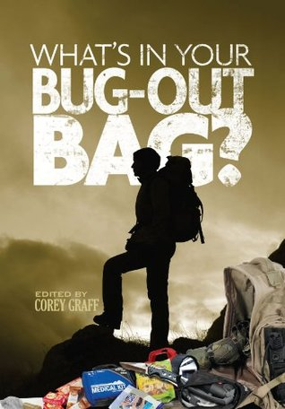 Whats in Your Bug Out Bag?: Survival kits and bug out bags of everyday people.  by  Corey Graff