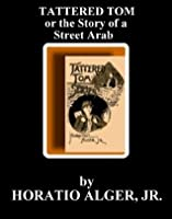 Tattered Tom, or The Story Of A Street Arab