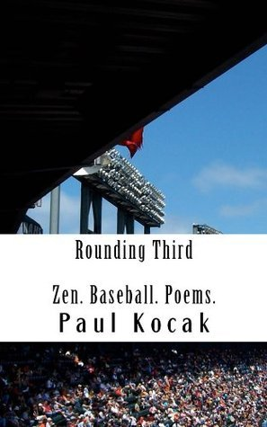 Rounding Third: Zen. Baseball. Poems.  by  Paul Kocak