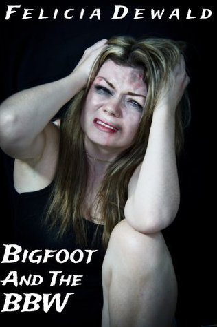 Bigfoot and the BBW  by  Felicia Dewald