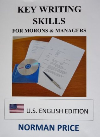 Key Writing Skills for Morons & Managers: U.S. English Edition Norman Price