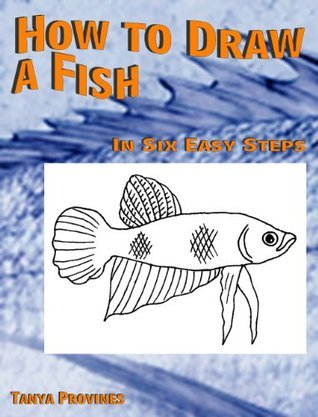 How To Draw A Fish In Six Easy Steps Tanya L. Provines B.F.A.