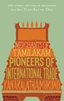 Merchants of Tamilakam: Pioneers of International Trade (The Story of Indian Business)