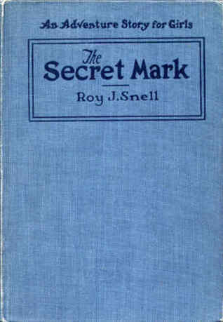 The Secret Mark: An Adventure Story for Girls  by  Roy J. Snell