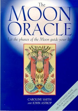 The Moon Oracle: Let the Phases of the Moon Guide Your Life Caroline Smith