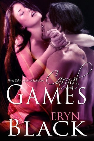 Carnal Games: Three Sultry Tales Of Seduction  by  Eryn Black