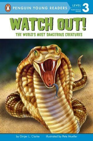 Watch Out!: The Worlds Most Dangerous Creatures (Penguin Young Readers, L3) Ginjer L. Clarke