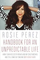 Handbook for an Unpredictable Life: How I Survived Sister Renata and My Crazy Mother, and Still Came Out Smiling...