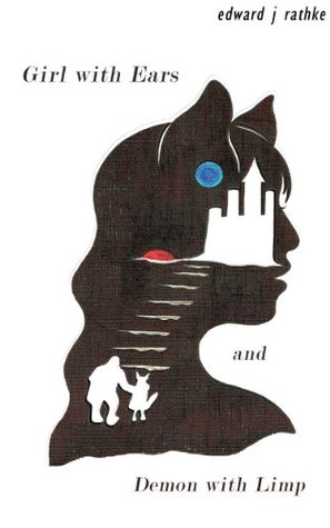 Girl with Ears & Demon with Limp  by  Edward J. Rathke