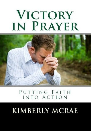Victory in Prayer: Putting Faith into Action  by  Kimberly McRae