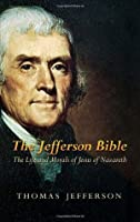 The Jefferson Bible: The Life and Morals of Jesus of Nazareth