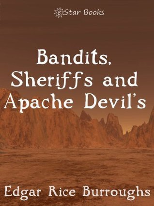 Bandits, Sheriffs and the Apache Devil  by  Edgar Rice Burroughs