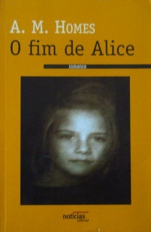 O Fim de Alice  by  A.M. Homes