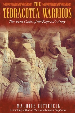 The Terracotta Warriors: The Secret Codes of the Emperors Army  by  Maurice Cotterell
