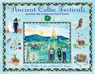 The Ancient Celtic Festivals: and How We Celebrate Them Today  by  Clare Walker Leslie