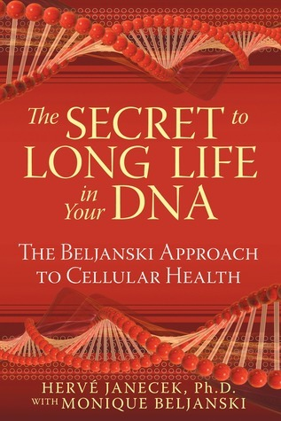 The Secret to Long Life in Your DNA: The Beljanski Approach to Cellular Health  by  Hervé Janecek