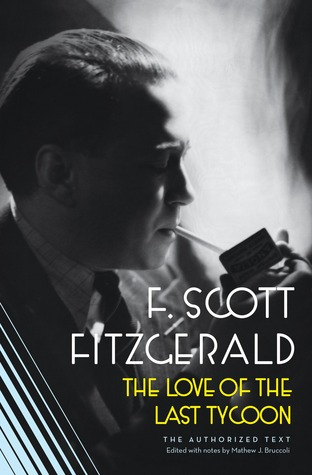 Love of the Last Tycoon: The Authorized Text F. Scott Fitzgerald