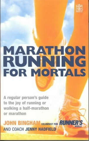 Marathon Running for Mortals: An Ordinary Mortals Guide to the Joy of Running or Walking a Marathon or Half-marathon  by  John Bingham