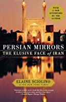 Persian Mirrors: The Elusive Face of Iran