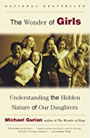 The Wonder of Girls: Understanding the Hidden Nature of Our Daughters