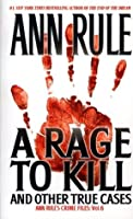 A Rage to Kill and Other True Cases: Ann Rule's Crime Files, Vol. 6