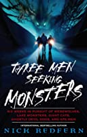 Three Men Seeking Monsters: Six Weeks in Pursuit of Werewolves, Lake Monsters, Giant Cats, Ghostly Devil Dogs, and Ape-Men