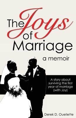 Joys of Marriage: A Story about Surviving the First Year of Marriage Derek D. Ouellette