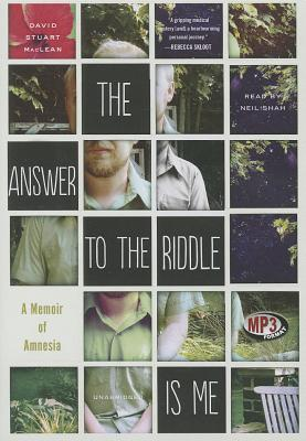 The Answer to the Riddle Is Me: A Memoir of Amnesia  by  David Stuart MacLean