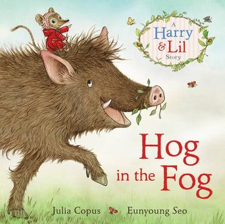 Hog in the Fog: A Harry & Lil Story  by  Julia Copus