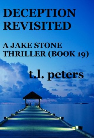 Deception Revisited, A Jake Stone Thriller (Book 19) (The Jake Stone Thrillers)  by  T.L. Peters