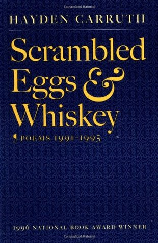 Scrambled Eggs and Whiskey  by  Hayden Carruth