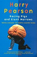 Racing Pigs And Giant Marrows: Travels around the North Country Fairs