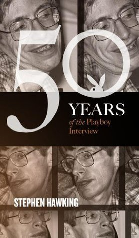 Stephen Hawking: The Playboy Interview (50 Years of the Playboy Interview)  by  Stephen Hawking