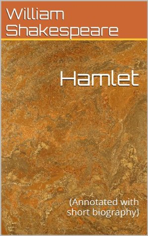 Hamlet: (Annotated with short biography)  by  William Shakespeare