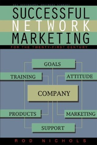 Successful Network Marketing: For the 21st Century  by  Rod Nichols